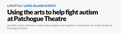 "A headline from Newsday that reads ""Using the arts to help fight autism at Patchogue theater"""